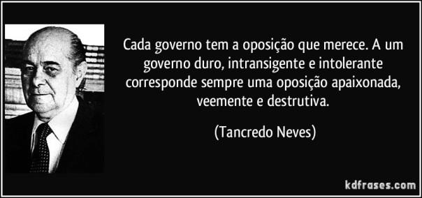frase-cada-governo-tem-a-oposicao-que-merece-a-um-governo-duro-intransigente-e-intolerante-tancredo-neves-140003